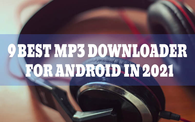 9 Best MP3 Downloader for Android in 2021